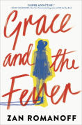 Title: Grace and the Fever, Author: Zan Romanoff