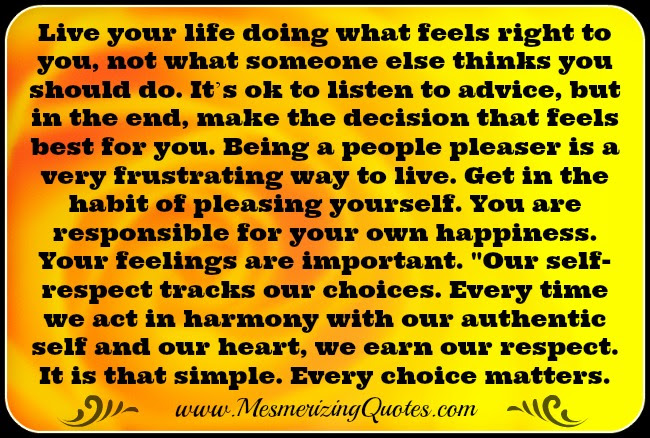 Live Your Life Doing What Feels Right To You Mesmerizing Quotes