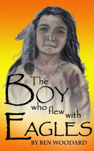 Book Review: The Boy Who Flew With Eagles, By Ben Woodard Cover Art