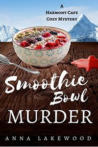 Smoothie Bowl Murder by Anna Lakewood