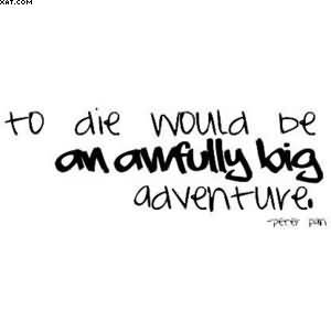 To Die Would Be An Awfully Big Adventure Quotespicturescom
