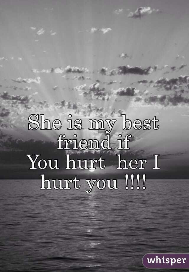 She Is My Best Friend If You Hurt Her I Hurt You