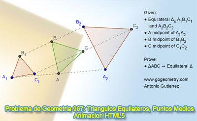 Problema de Geometría 967: Tres Triángulos Equiláteros, Punto Medios, GeoGebra, Animación HTML5 para Tabletas (iPad, Nexus)