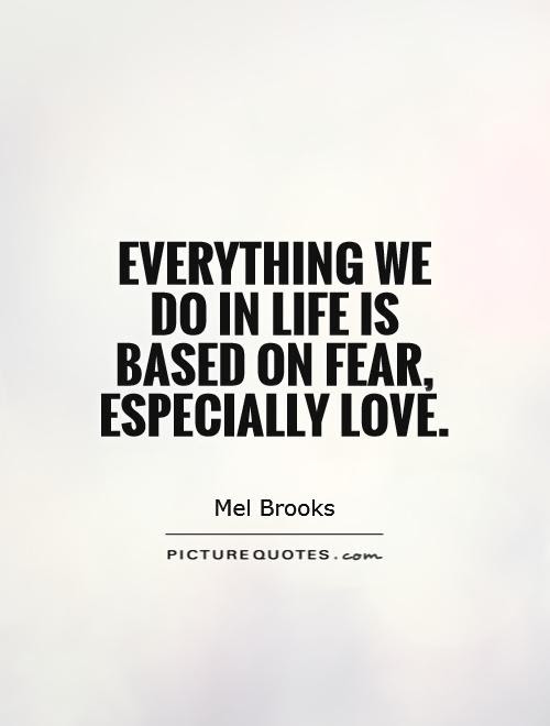 Everything We Do In Life Is Based On Fear Especially Love Picture