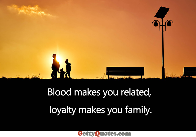 Loyalty Makes You Family All The Best Quotes At Gettyquotes