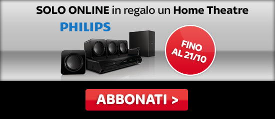 SOLO ONLINE in regalo un Home Theatre Philips fino al 21/10. Abbonati