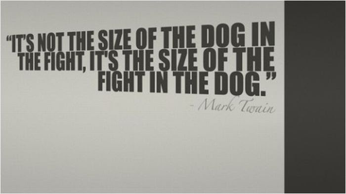 Its Not The Size Of The Dog In The Fightits The Size Of The Fight