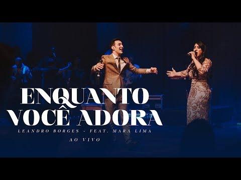 Leandro Borges e Mara Lima - Enquanto Você Adora