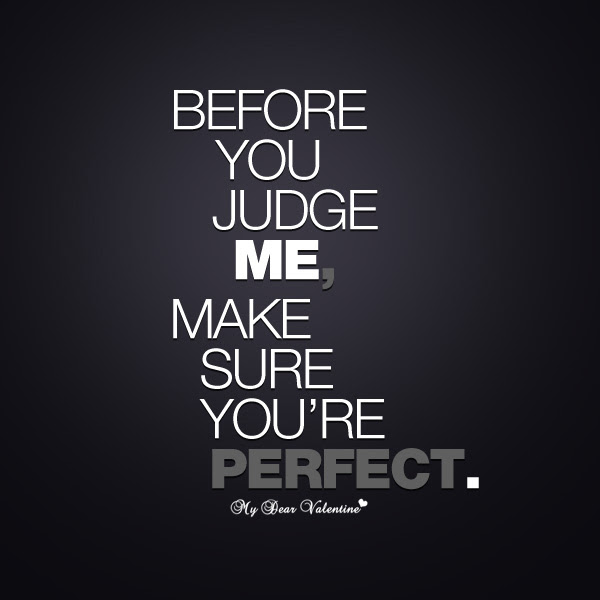 Before You Judge Me Make Sure That Youre Perfect Inspirational