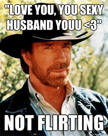 Love You You Sexy Husband Youu 3 Not Flirting Flirt Test Chuck