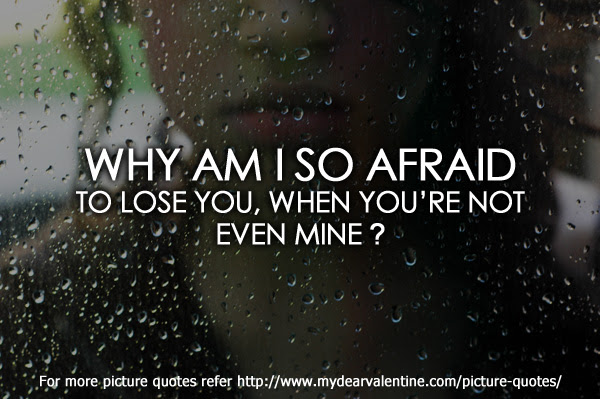 Why Am I So Afraid To Lose Youwhen You Are Not Even Mine1 Photos