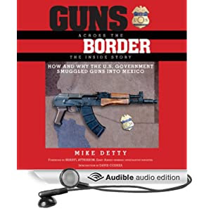 Guns Across The Border How And Why The US Government Smuggled Guns Into Mexico The Inside Story