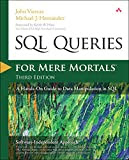 SQL Queries for Mere Mortals: A Hands-On Guide to Data Manipulation in SQL Kindle Edition