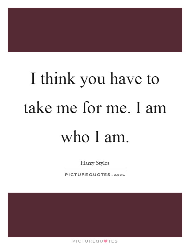 I Am Who I Am Quotes Sayings I Am Who I Am Picture Quotes