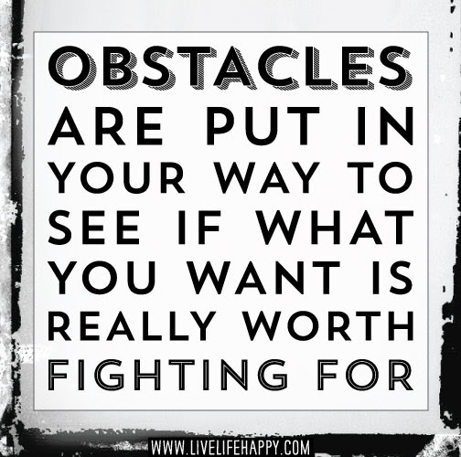 Obstacles Are Put In Your Way Live Life Happy