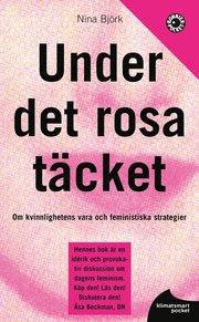 Under det rosa täcket : om kvinnlighetens vara och feministiska strategier (pocket)