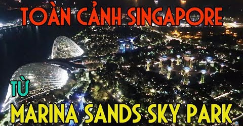 Choáng với cảnh đẹp nhìn từ Marina Sands Sky Park xuống thành phố | Du Lịch Ăn Uống Singapore EP 09
