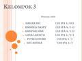 K ELOMPOK 3 Disusun oleh: 1. Daniar Dio(XII IPA 4 /06) 2. Handika Danry (XII IPA 4 /14) 3. Hanifah Dian (XII IPA 4 /15) 4. Lasa Laksita (XII IPA 4 /21)