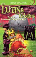 Les Lutins Urbains Tome 2 : Le dossier Bug le Gnome