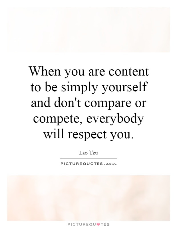 When You Are Content To Be Simply Yourself And Dont Compare Or