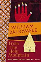 From the holy mountain : a journey among the Christians of the Middle East by William Dalrymple