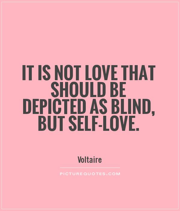 It Is Not Love That Should Be Depicted As Blind But Self Love