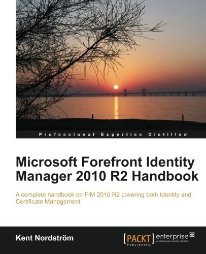 [PDF] Microsoft Forefront Identity Manager 2010 R2 Handbook Free Download