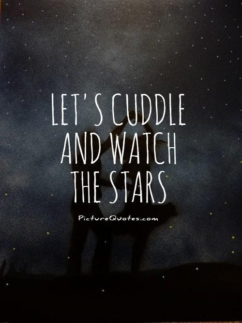 Lets Cuddle And Watch The Stars Picture Quotes