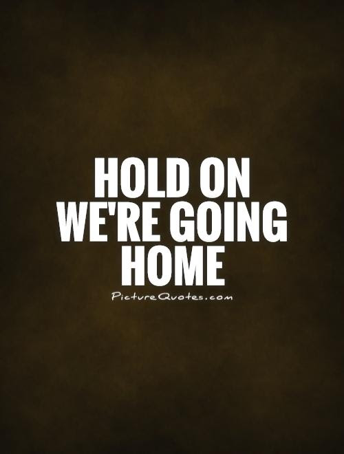 Hold On Were Going Home Picture Quotes