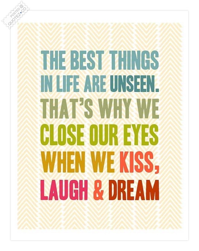 The Best Things In Life Are Unseen Life Quote Quotezco