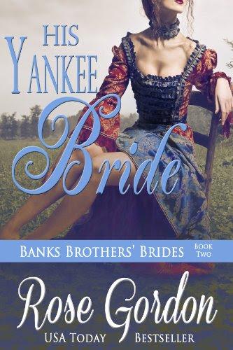 His Yankee Bride (Banks Brothers' Brides, BOOK 2) by Rose Gordon