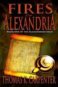Fires of Alexandria by Thomas K. Carpenter