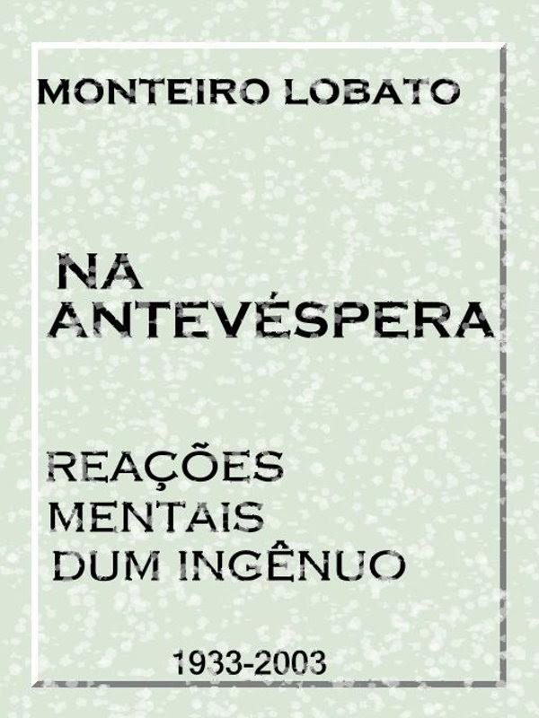 Na Antevéspera Reações Mentais Dum Ingênuo Monteiro Lobato