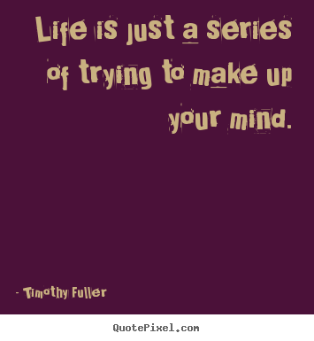Design Your Own Image Quotes About Life Life Is Just A Series Of
