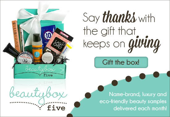 Say THANKS, with the gift that keeps on GIVING. Send top beauty brand samples every month with Beauty Box 5 - Click here!