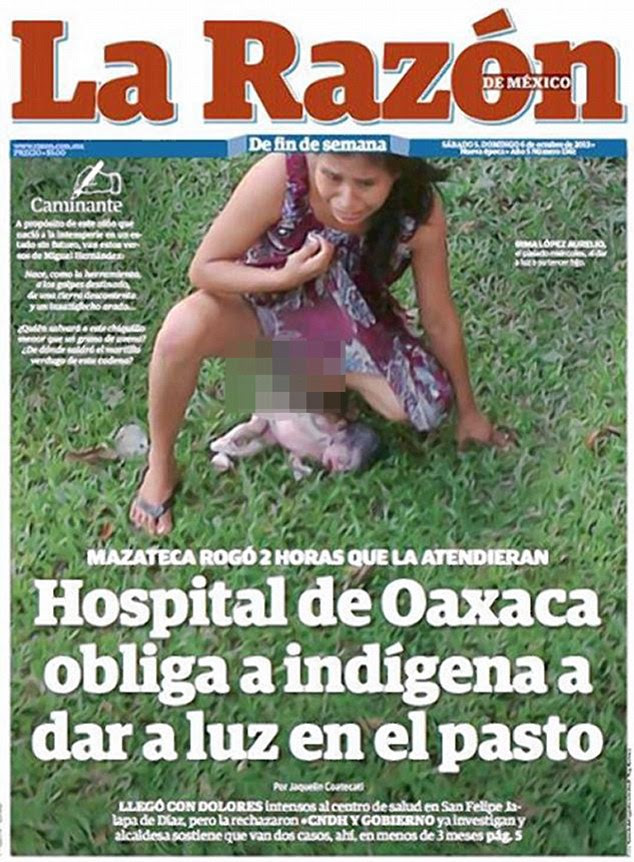 Scandalous: This disturbing photo of Irma Lopez, 29, squatting in pain outside a Mexican health clinic after giving birth without help from the staff caused outrage after appearing on the front page of La Razon de Mexico