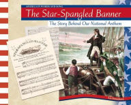 The Star-Spangled Banner: The Story Behind Our National Anthem