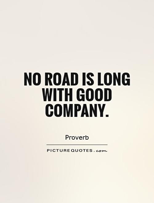 No Road Is Long With Good Company Picture Quotes