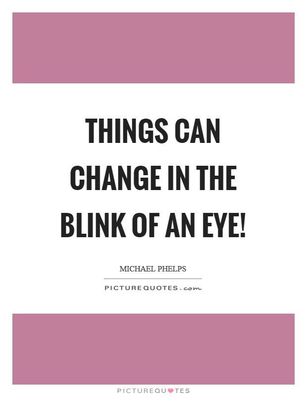 Things Can Change In The Blink Of An Eye Picture Quotes