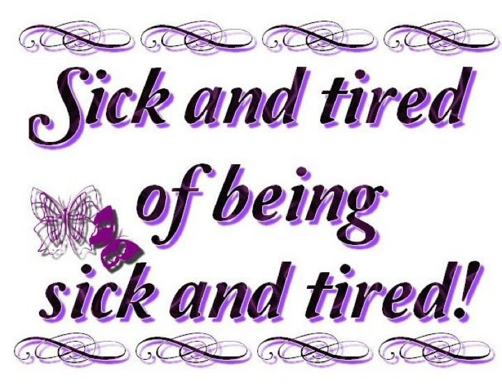 Quotes About Tired And Sick 83 Quotes