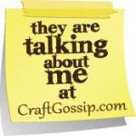 They are talking about me at CraftGossip.com