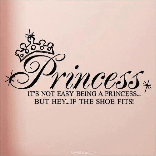 Its Not Easy Being A Princess But Hey If The Shoe Fits