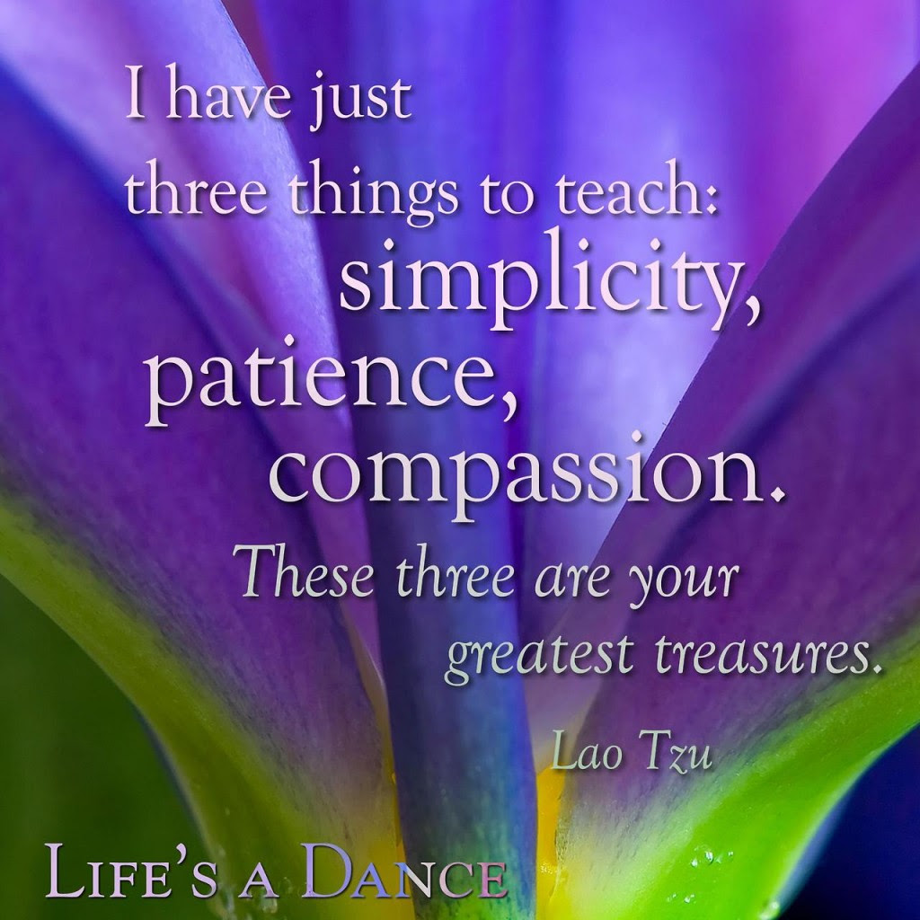 I Have Just Three Things To Teach Simplicity Patience Compassion