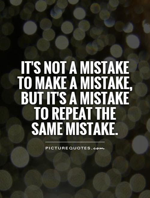 Its Not A Mistake To Make A Mistake But Its A Mistake To