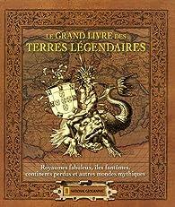 Le grand livre des terres légendaires : Royaumes fabuleux, îles fantômes, continents perdus et autres mondes mythiques par McLeod