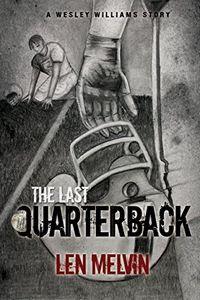 The Last Quarterback by Len Melvin