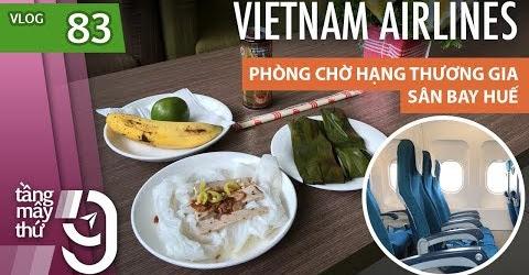 [M9] #83: Món ăn dân dã trong phòng chờ hạng thương gia sân bay Huế | Yêu Máy Bay
