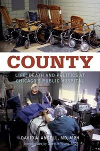 County: Life Death and Politics at Chicago's Public Hospital