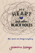 Title: My Heart and Other Black Holes, Author: Jasmine Warga
