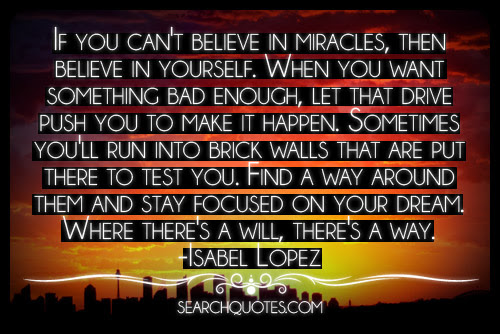 If You Cant Believe In Miracles Then Believe In Yourself When You